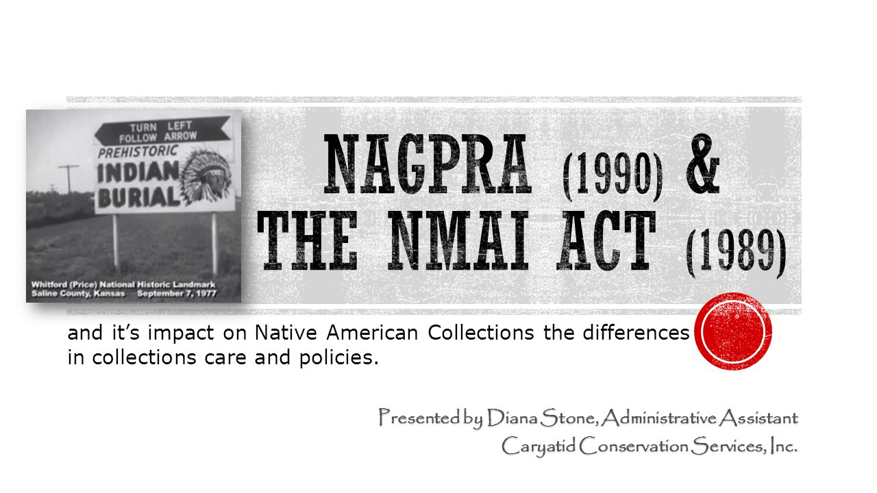 The legislation of NAGRPA (Native American Grave Repatriation and Protection Act, 1990) and NMAI Act (National Museum of the American Indian Act, 1989) changed how the United States treated the use of Native American human remains, associated and unassociated funerary objects, and sacred objects.