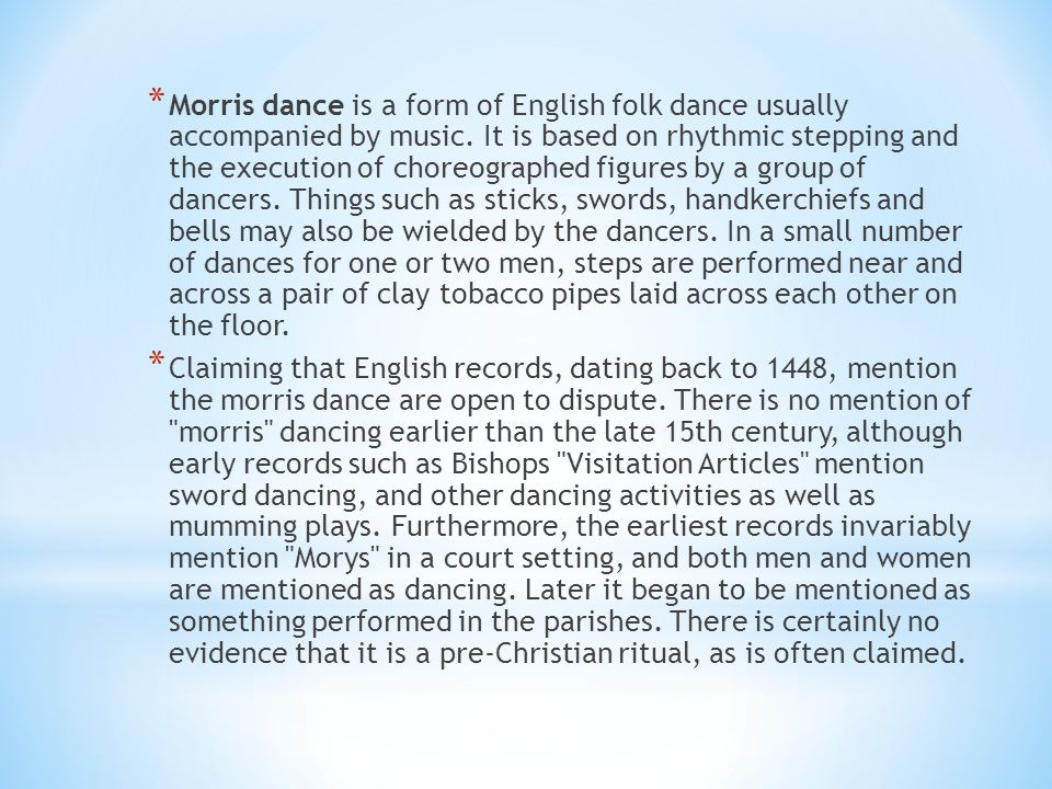 * The term is derived from moorish dance, then known as Morisk dance or moreys daunce, morisse daunce in the mid-15th century.