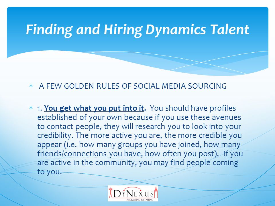 A FEW GOLDEN RULES OF SOCIAL MEDIA SOURCING 1. You get what you put into it.