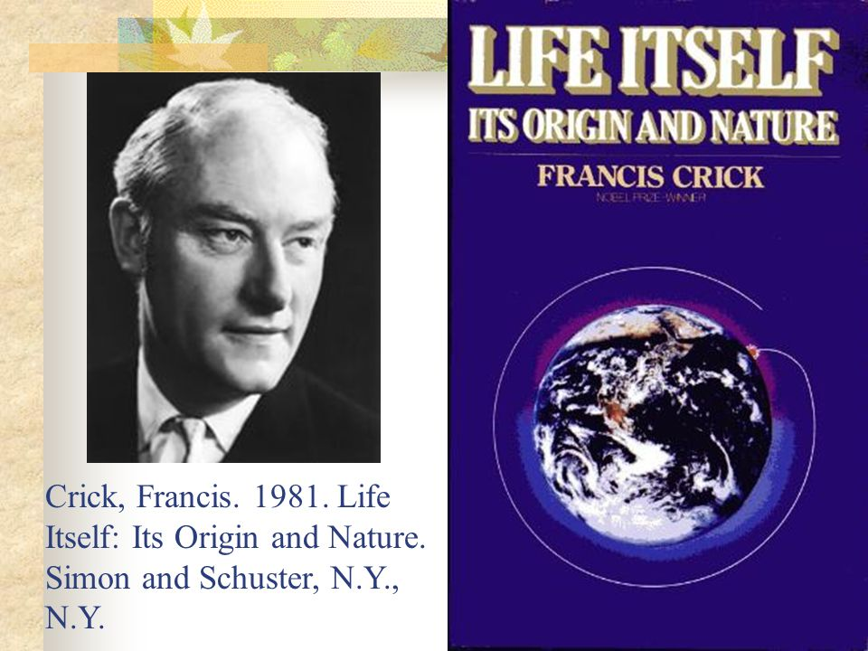 Crick, Francis. 1981. Life Itself: Its Origin and Nature. Simon and Schuster, N.Y., N.Y.
