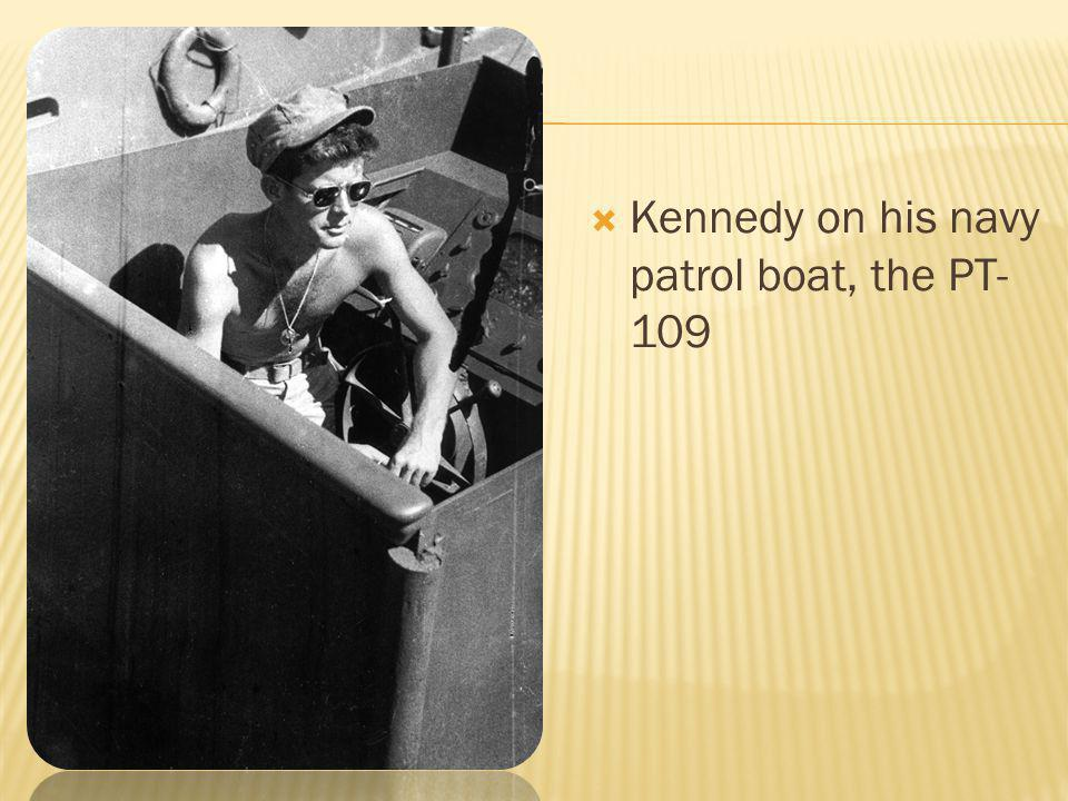 Kennedy on his navy patrol boat, the PT- 109