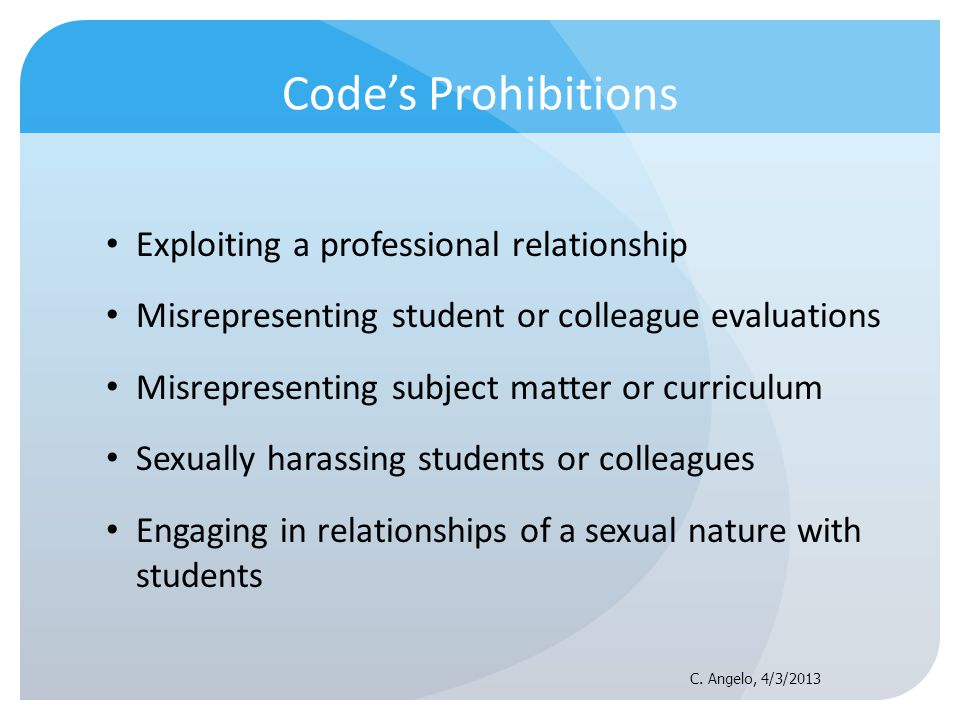 Codes Prohibitions Exploiting a professional relationship Misrepresenting student or colleague evaluations Misrepresenting subject matter or curriculu