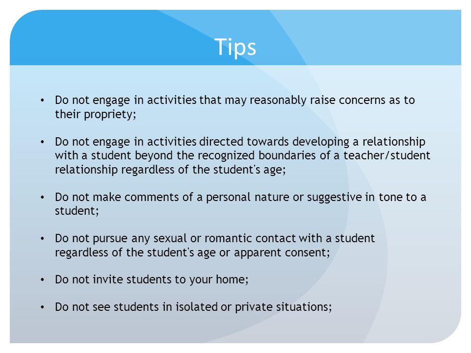 Tips Do not engage in activities that may reasonably raise concerns as to their propriety; Do not engage in activities directed towards developing a r