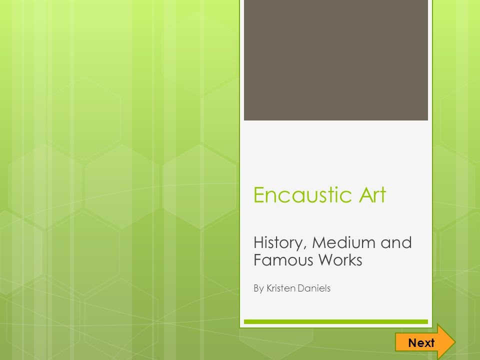 Encaustic Art History, Medium and Famous Works By Kristen Daniels Next
