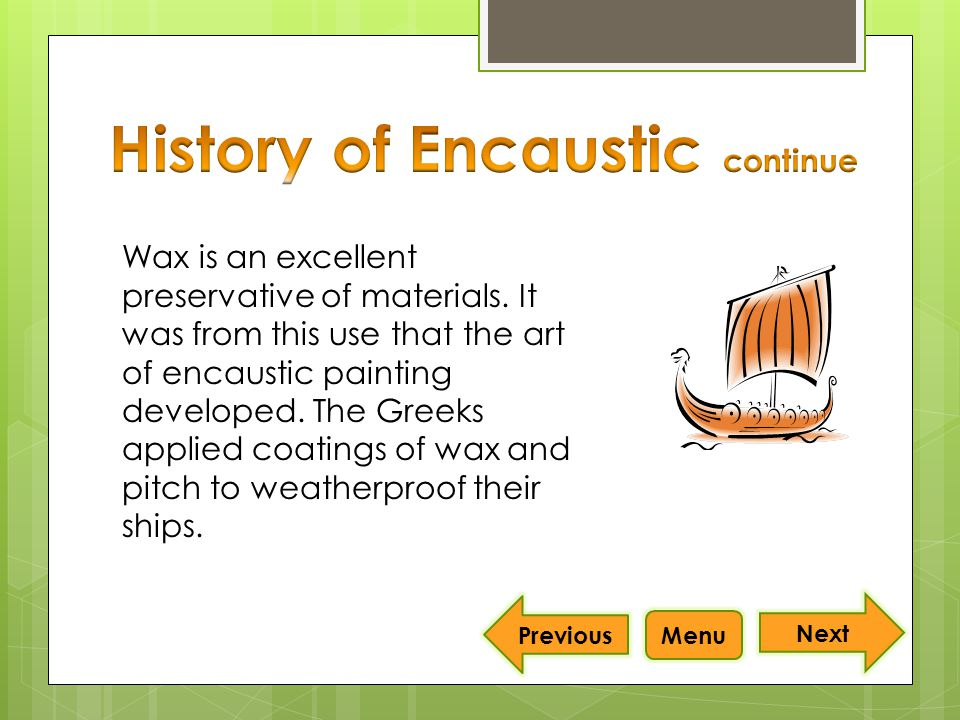 Pigmenting the wax gave rise to the decorating of warships and later, merchant ships.