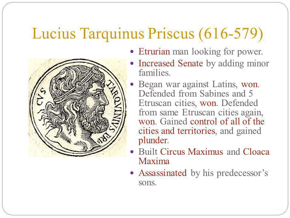 Lucius Tarquinus Priscus (616-579) Etrurian man looking for power.
