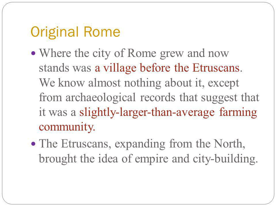 Original Rome Where the city of Rome grew and now stands was a village before the Etruscans.