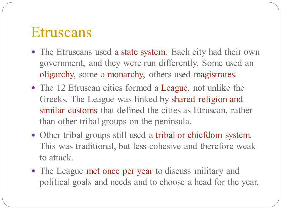 Etruscans The Etruscans used a state system.