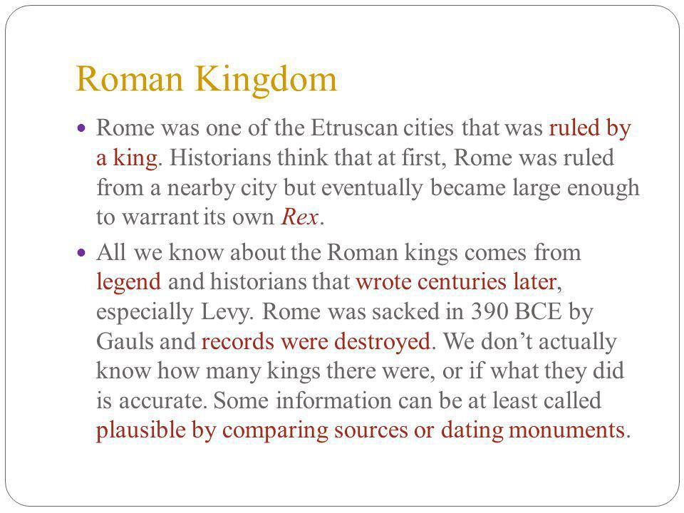 Roman Kingdom Rome was one of the Etruscan cities that was ruled by a king.