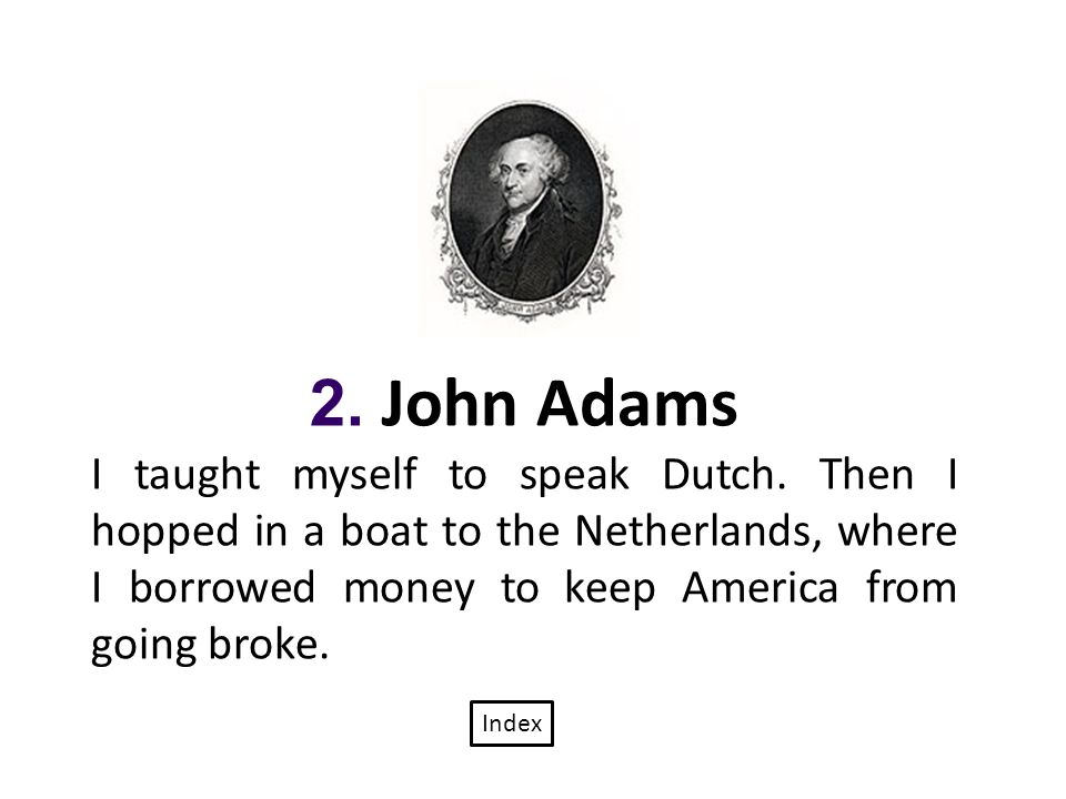 2. John Adams I taught myself to speak Dutch.
