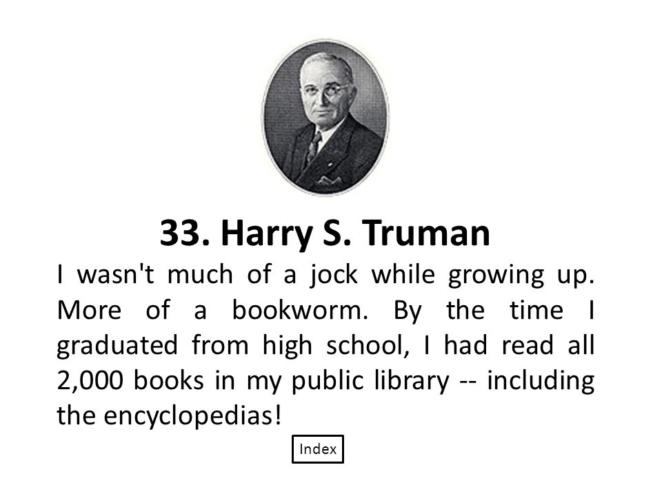 33. Harry S. Truman I wasn t much of a jock while growing up.