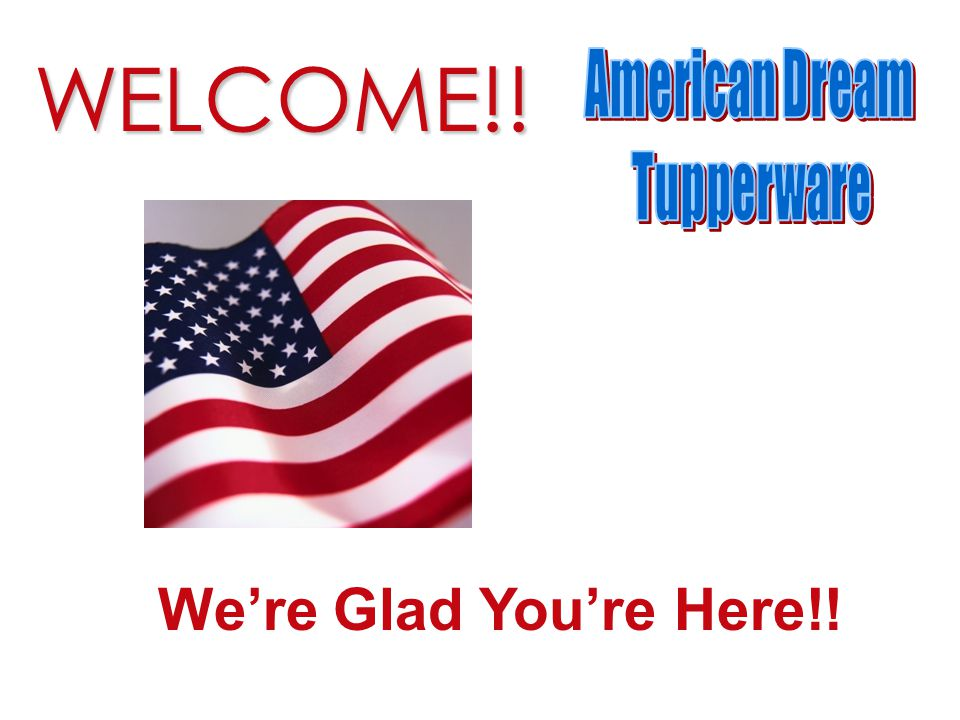 WELCOME!! Were Glad Youre Here!!