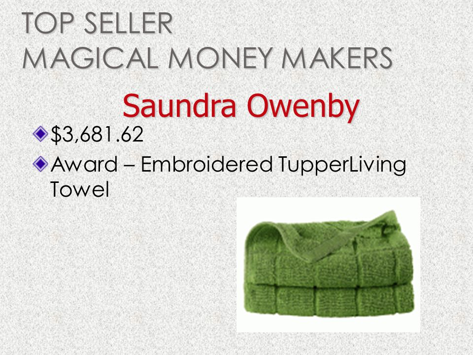 TOP SELLER MAGICAL MONEY MAKERS $3,681.62 Award – Embroidered TupperLiving Towel Saundra Owenby