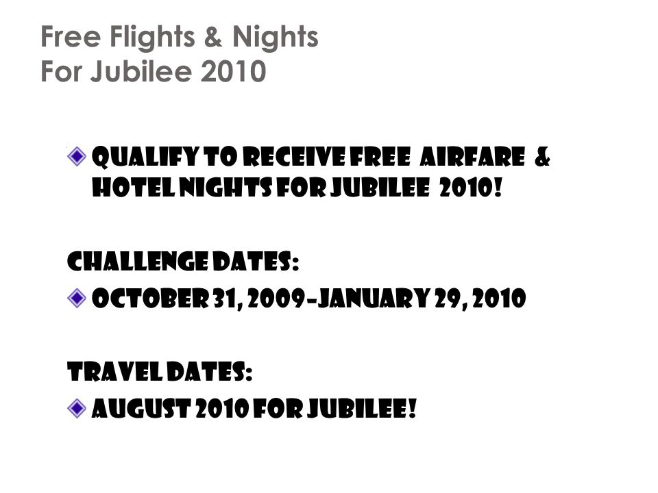 Free Flights & Nights For Jubilee 2010 Qualify to receive FREE airfare & hotel nights for Jubilee 2010! Challenge dates: October 31, 2009–January 29,