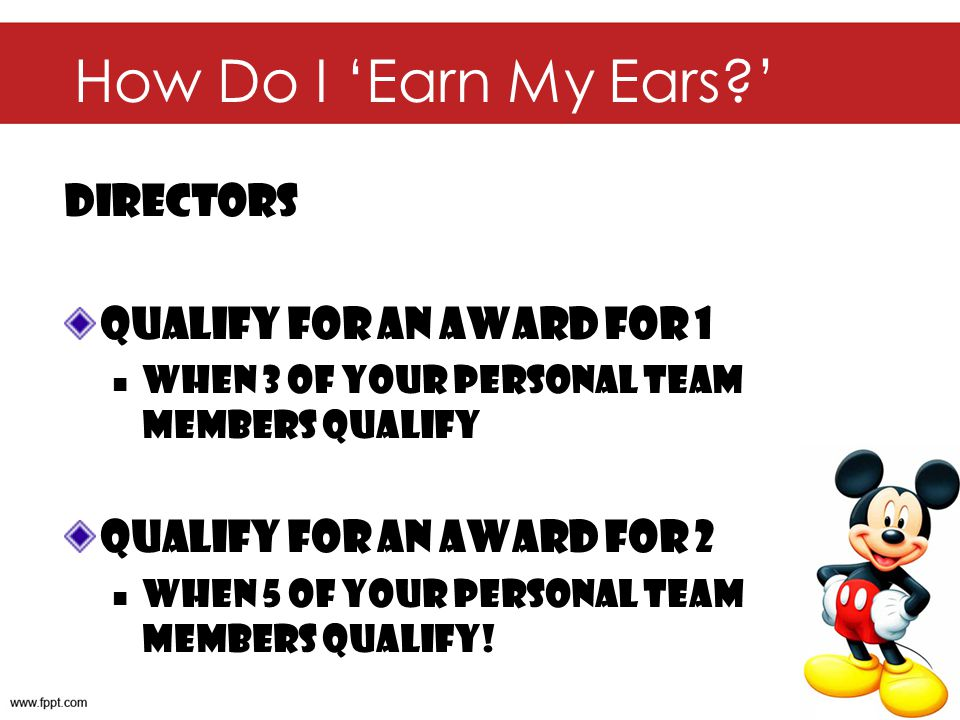 How Do I Earn My Ears? Directors Qualify for an Award for 1 When 3 of your personal team members qualify Qualify for an Award for 2 When 5 of your per