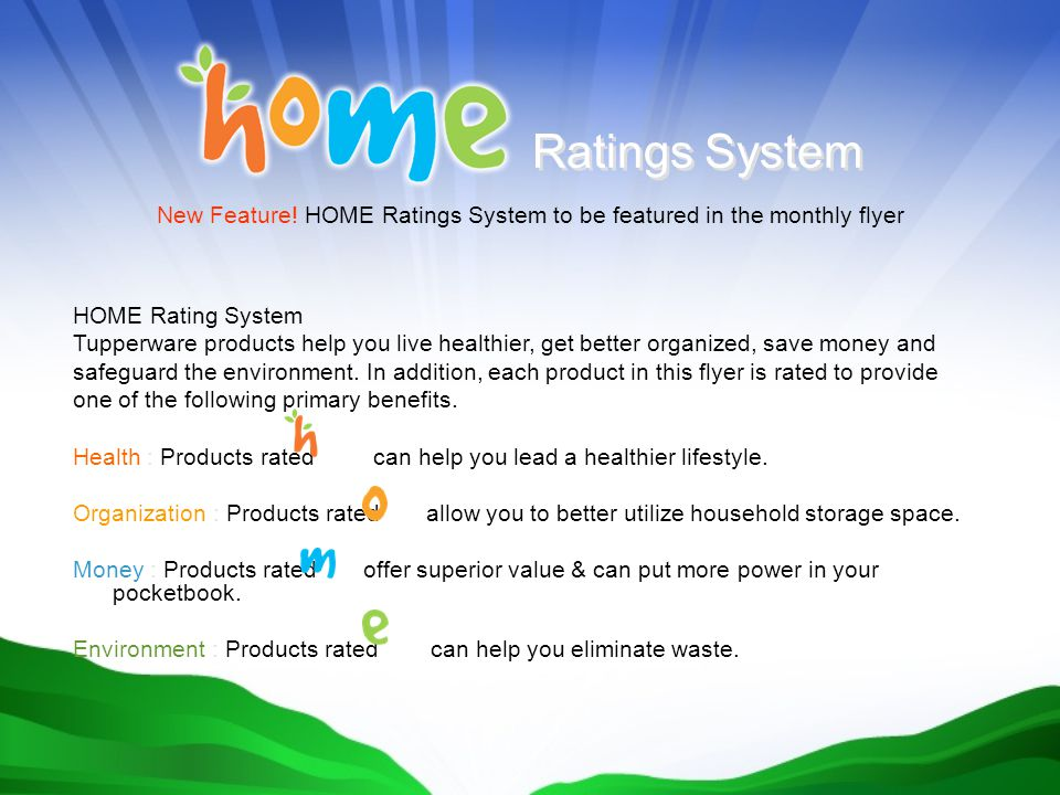 New Feature! HOME Ratings System to be featured in the monthly flyer Ratings System HOME Rating System Tupperware products help you live healthier, ge