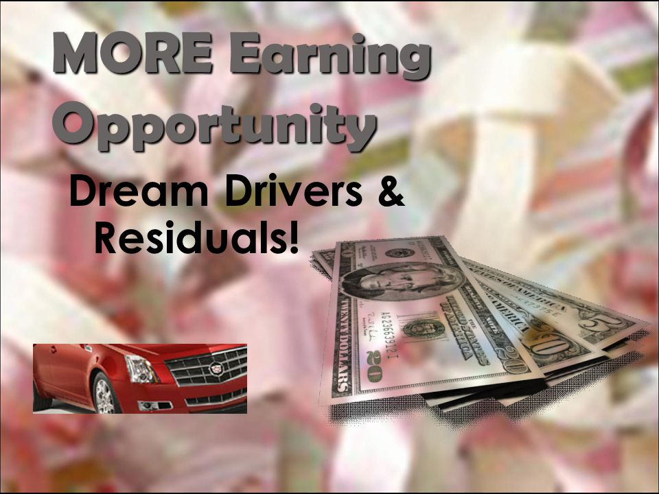 MORE Earning Opportunity Dream Drivers & Residuals!