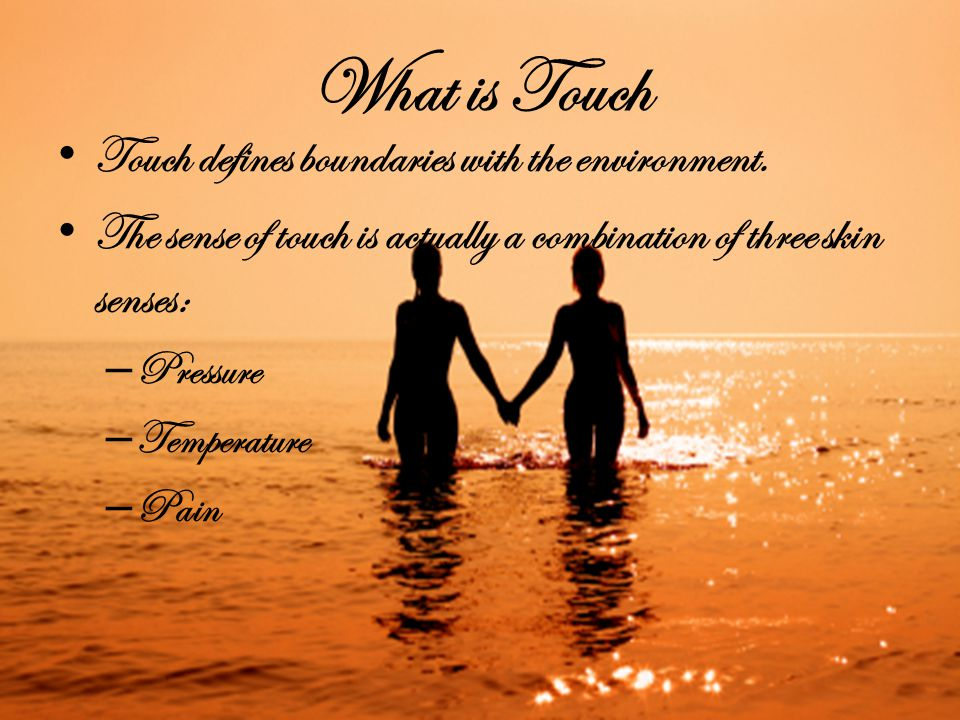 What is Touch Touch defines boundaries with the environment.