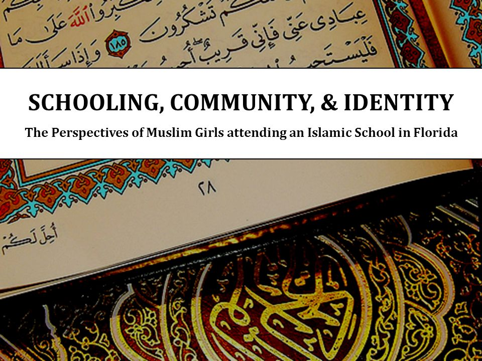 SCHOOLING, COMMUNITY, & IDENTITY The Perspectives of Muslim Girls attending an Islamic School in Florida