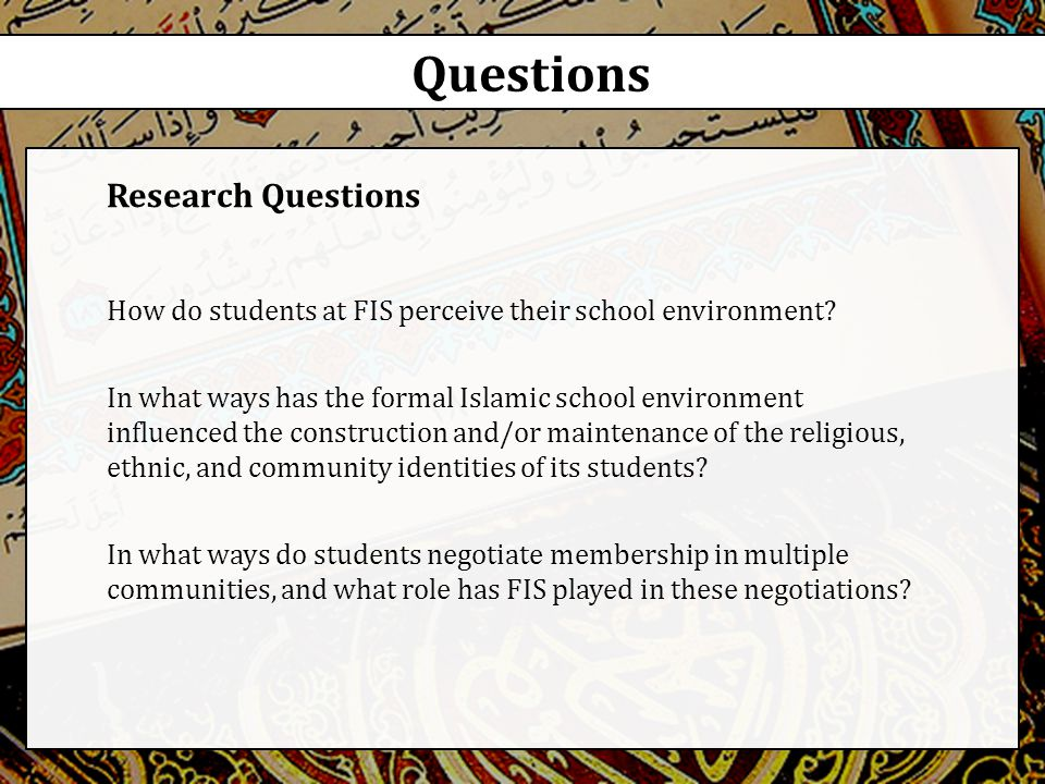 Questions Research Questions How do students at FIS perceive their school environment.