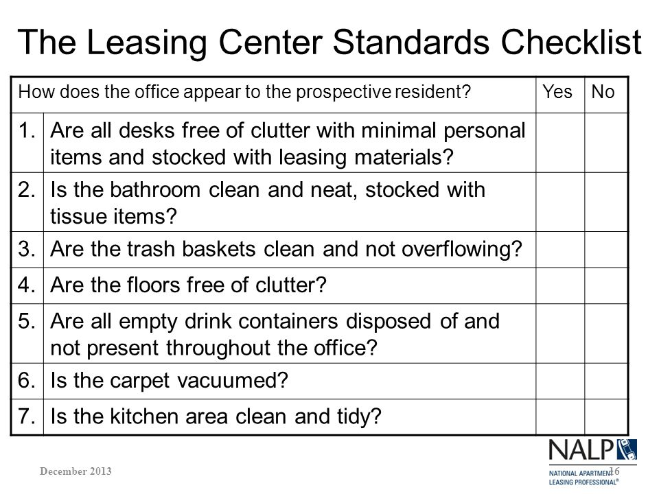The Leasing Center Standards Checklist How does the office appear to the prospective resident YesNo 1.Are all desks free of clutter with minimal personal items and stocked with leasing materials.