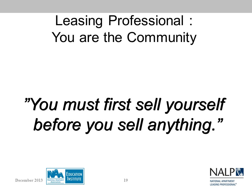 Leasing Professional : You are the Community You must first sell yourself before you sell anything.