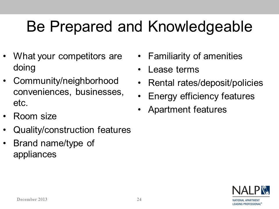 Be Prepared and Knowledgeable What your competitors are doing Community/neighborhood conveniences, businesses, etc.