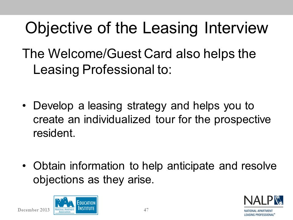 Objective of the Leasing Interview The Welcome/Guest Card also helps the Leasing Professional to: Develop a leasing strategy and helps you to create an individualized tour for the prospective resident.