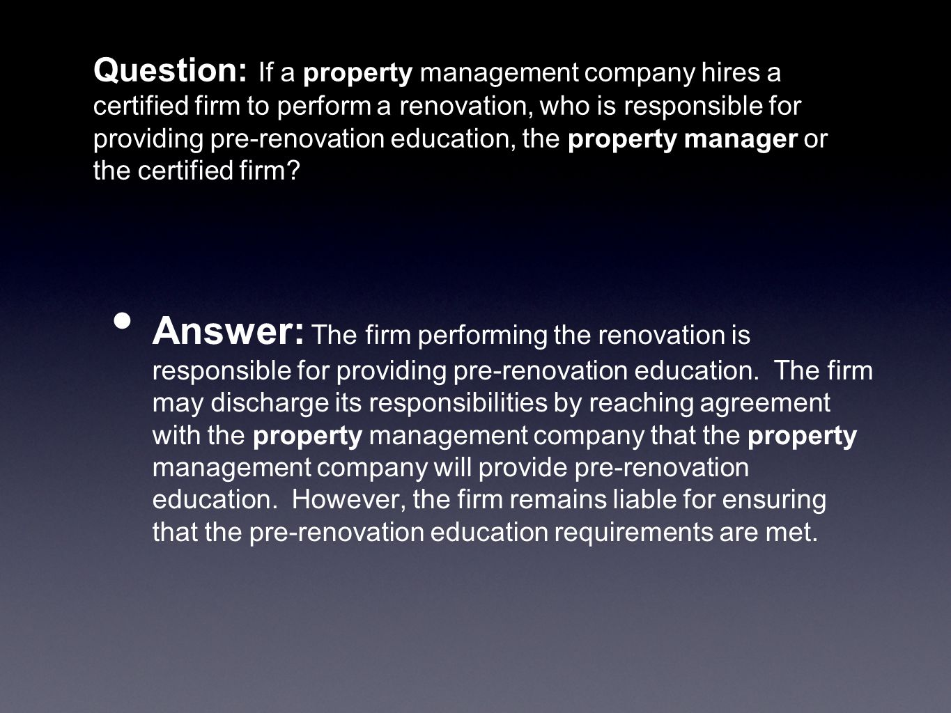 Question: If a property management company hires a certified firm to perform a renovation, who is responsible for providing pre-renovation education, the property manager or the certified firm.