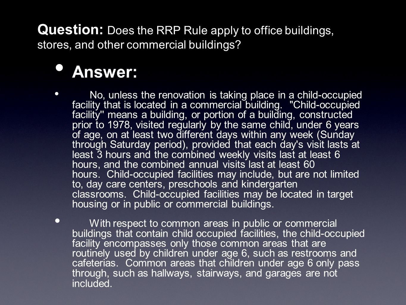 Question: Does the RRP Rule apply to office buildings, stores, and other commercial buildings? Answer: No, unless the renovation is taking place in a