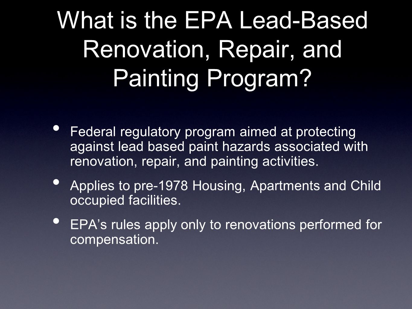 What is the EPA Lead-Based Renovation, Repair, and Painting Program? Federal regulatory program aimed at protecting against lead based paint hazards a