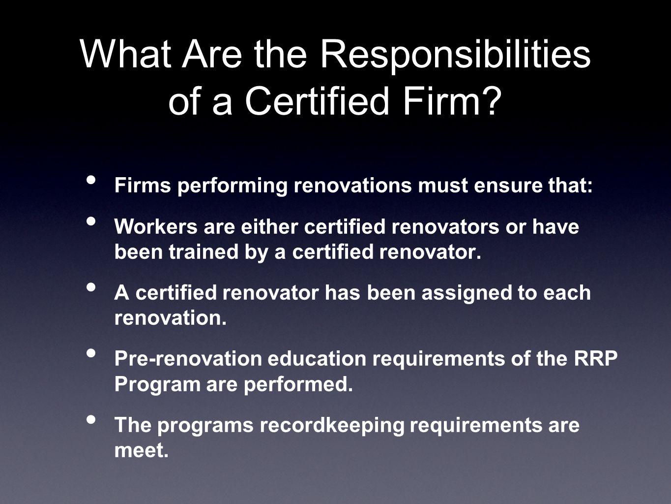 What Are the Responsibilities of a Certified Firm? Firms performing renovations must ensure that: Workers are either certified renovators or have been