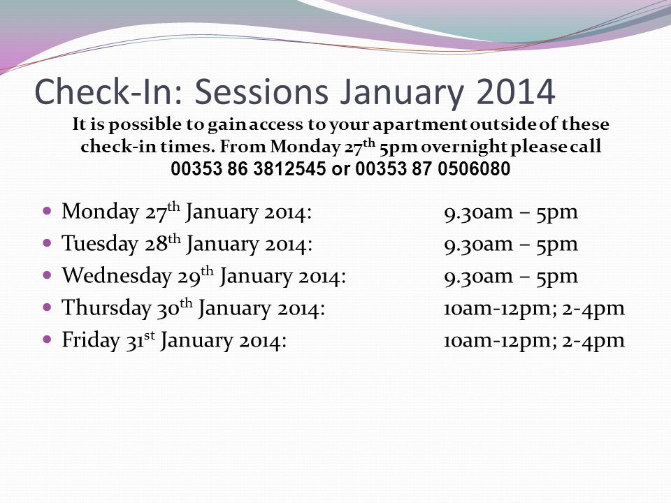 Check-In: Sessions January 2014 Monday 27 th January 2014:9.30am – 5pm Tuesday 28 th January 2014:9.30am – 5pm Wednesday 29 th January 2014:9.30am – 5