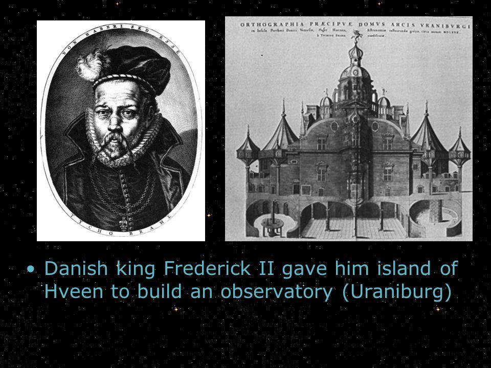 Danish king Frederick II gave him island of Hveen to build an observatory (Uraniburg)