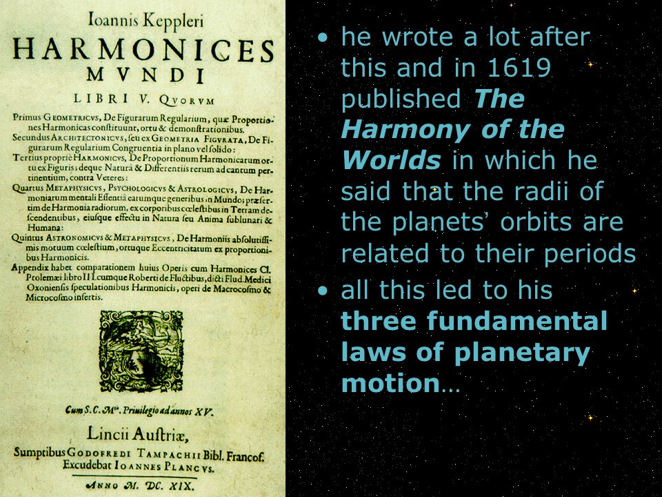 he wrote a lot after this and in 1619 published The Harmony of the Worlds in which he said that the radii of the planets orbits are related to their p