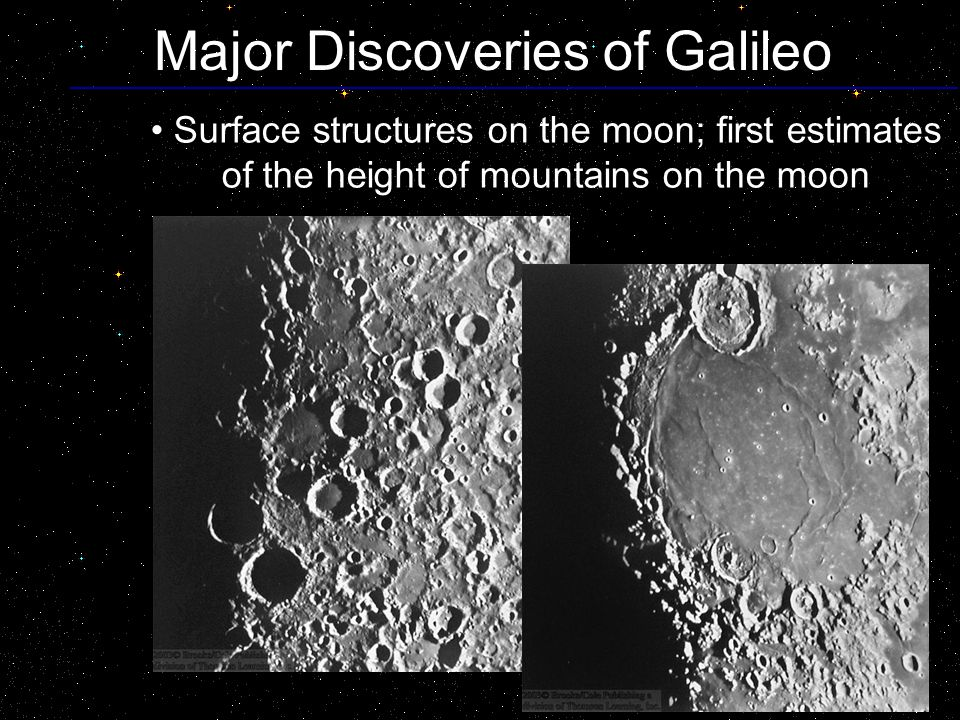 Major Discoveries of Galileo Surface structures on the moon; first estimates of the height of mountains on the moon