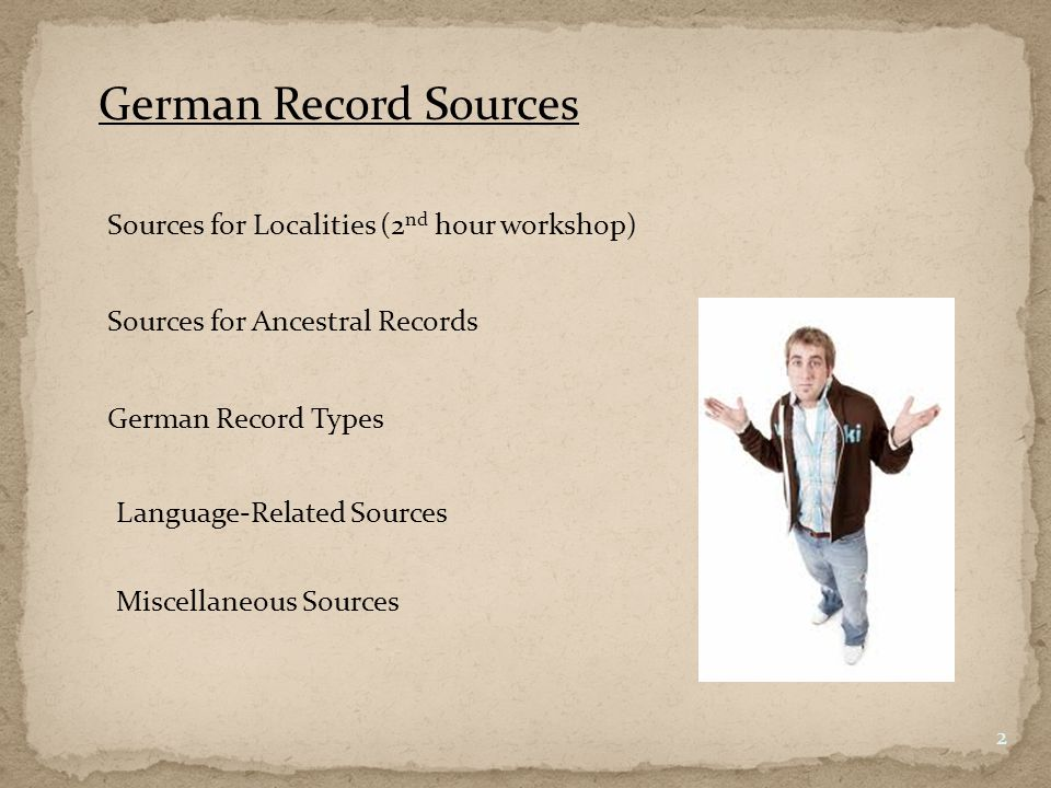 Sources for Ancestral Records FamilySearch / Family Tree 3 Microfilm / microfiche Publications Societies Private websites Parishes Archives German newspaper obituaries – not useful for genealogy
