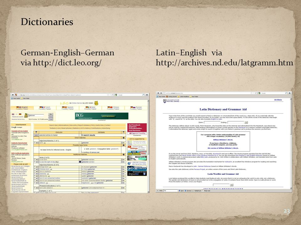 Dictionaries German-English–German Latin–English via via http://dict.leo.org/ http://archives.nd.edu/latgramm.htm 23