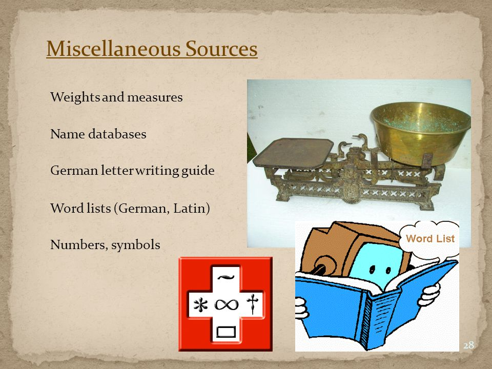 Miscellaneous Sources 28 Weights and measures Name databases German letter writing guide Word lists (German, Latin) Numbers, symbols