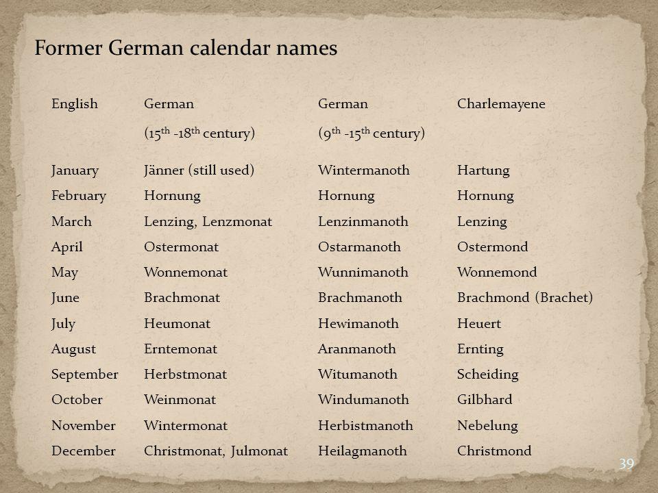 Former German calendar names English German (15 th -18 th century) German (9 th -15 th century) Charlemayene JanuaryJänner (still used)WintermanothHar