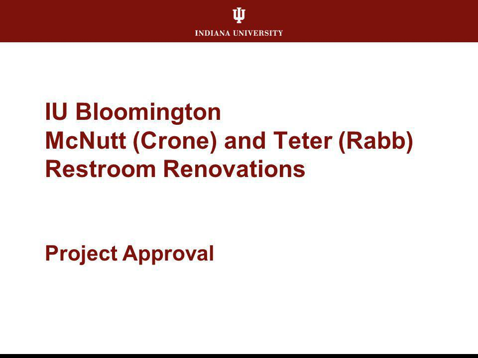 IU Bloomington McNutt (Crone) and Teter (Rabb) Restroom Renovations Project Approval