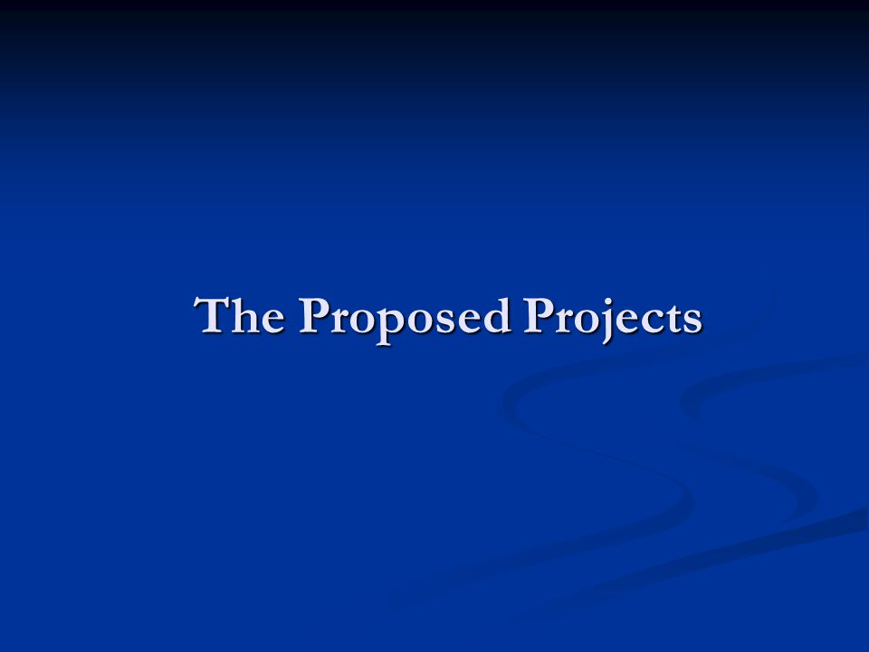 The Proposed Projects