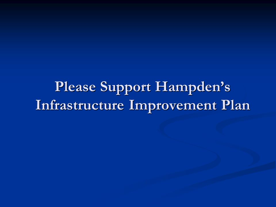 Please Support Hampdens Infrastructure Improvement Plan