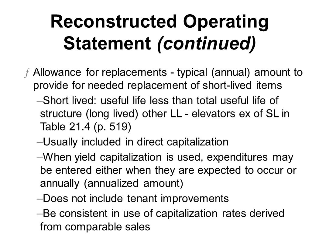 Reconstructed Operating Statement (continued) ƒAllowance for replacements - typical (annual) amount to provide for needed replacement of short-lived i