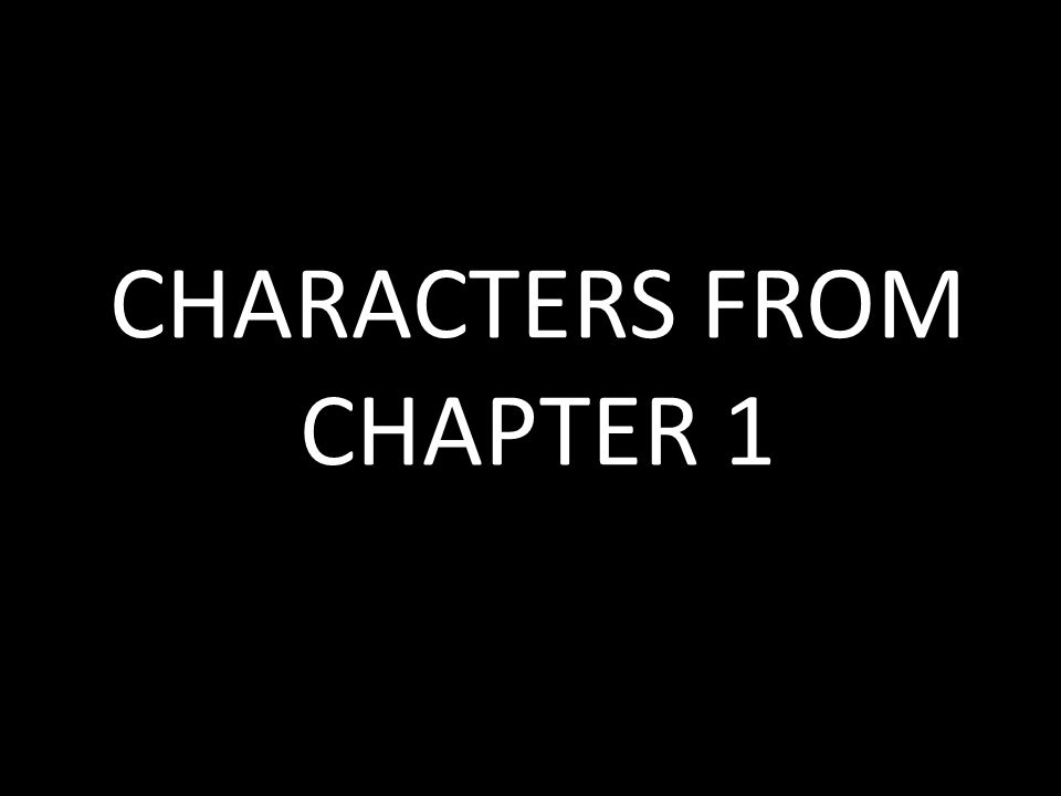 CHARACTERS FROM CHAPTER 1