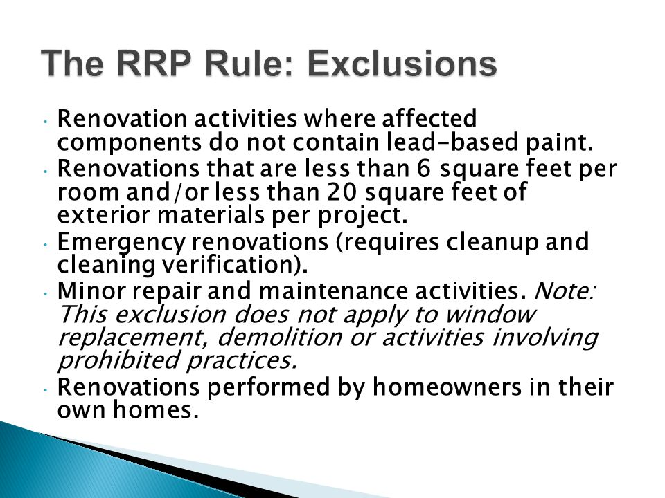 Renovation activities where affected components do not contain lead-based paint. Renovations that are less than 6 square feet per room and/or less tha