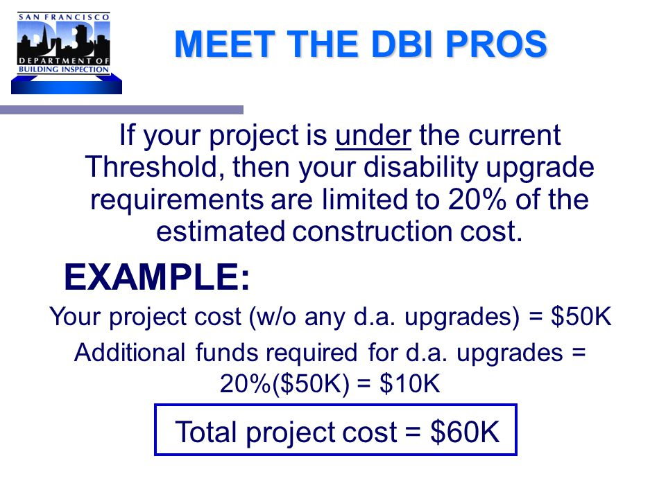 MEET THE DBI PROS based on an average construction cost index updated every year 2006 Threshold Amount = $113,586.07 Threshold > + ENR = Engineering News Record