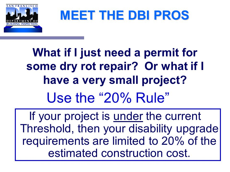 MEET THE DBI PROS DBI has a required disabled access checklist form that must be filled out & reproduced as part of your drawing submittal for all commercial tenant improvements (i.e.