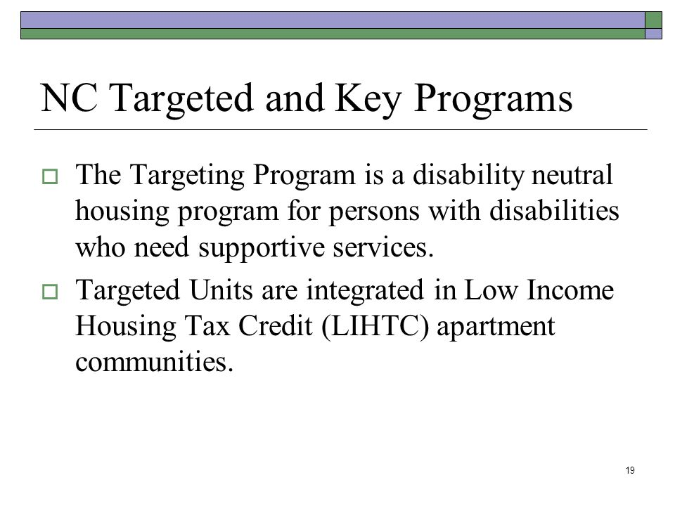 NC Targeted and Key Programs The Targeting Program is a disability neutral housing program for persons with disabilities who need supportive services.