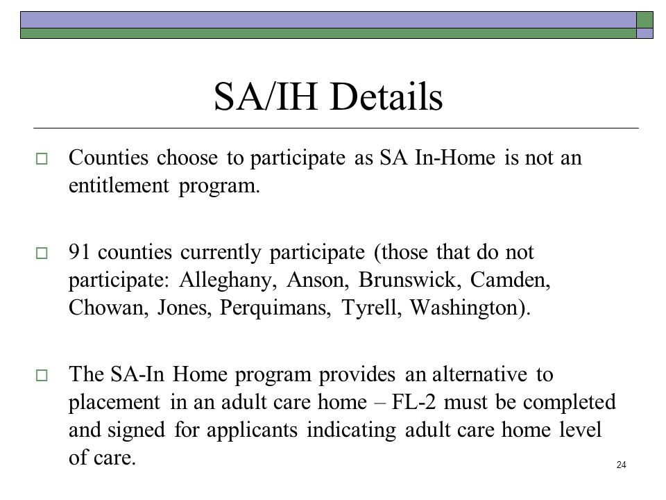 SA/IH Details Counties choose to participate as SA In-Home is not an entitlement program. 91 counties currently participate (those that do not partici